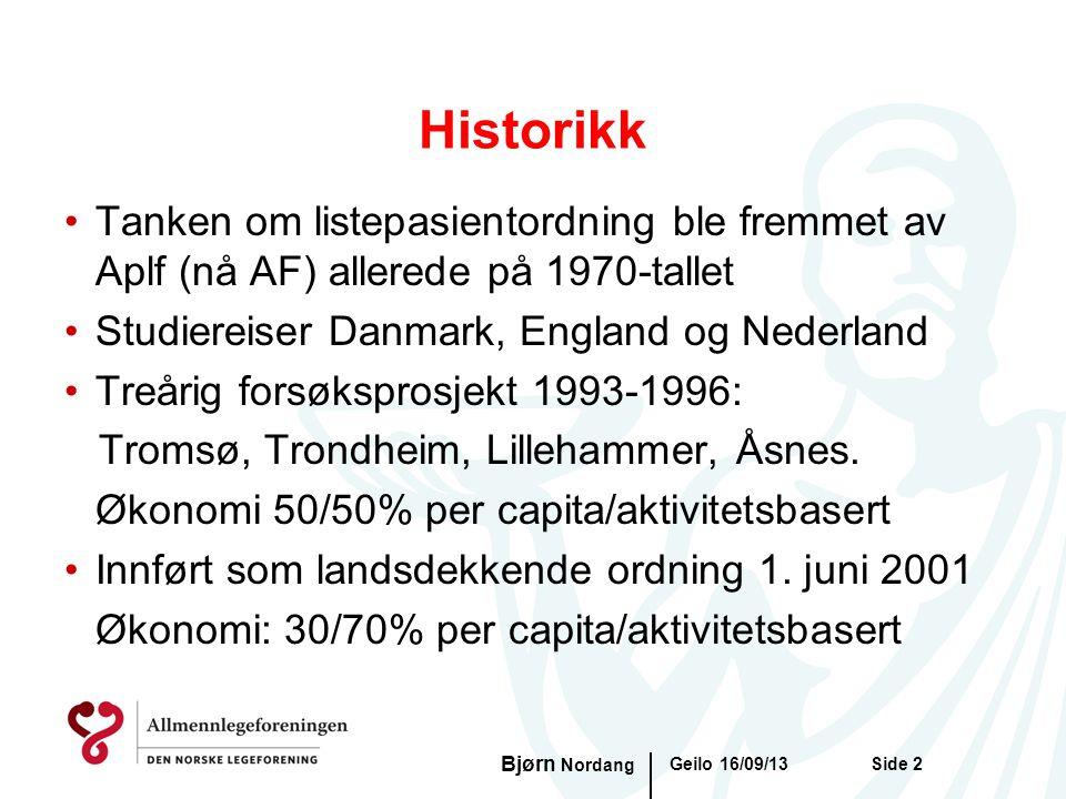 Historikk •Tanken om listepasientordning ble fremmet av Aplf (nå AF) allerede på 1970-tallet •Studiereiser Danmark, England og Nederland •Treårig fors
