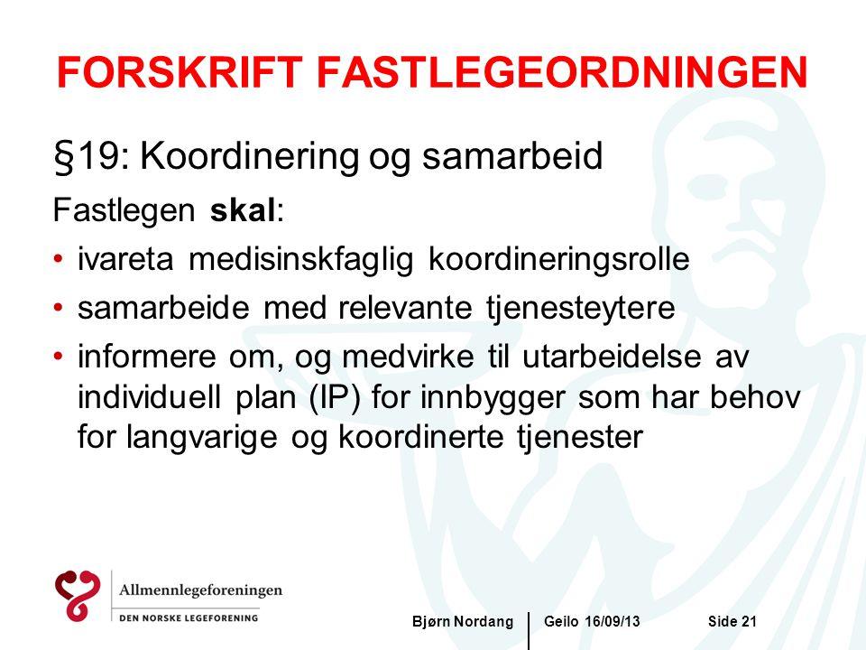 FORSKRIFT FASTLEGEORDNINGEN Geilo 16/09/13Bjørn NordangSide 21 §19: Koordinering og samarbeid Fastlegen skal: •ivareta medisinskfaglig koordineringsro
