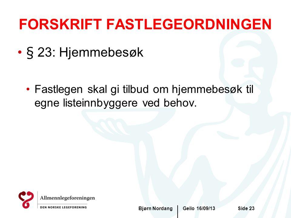 FORSKRIFT FASTLEGEORDNINGEN Geilo 16/09/13Bjørn NordangSide 23 •§ 23: Hjemmebesøk •Fastlegen skal gi tilbud om hjemmebesøk til egne listeinnbyggere ve
