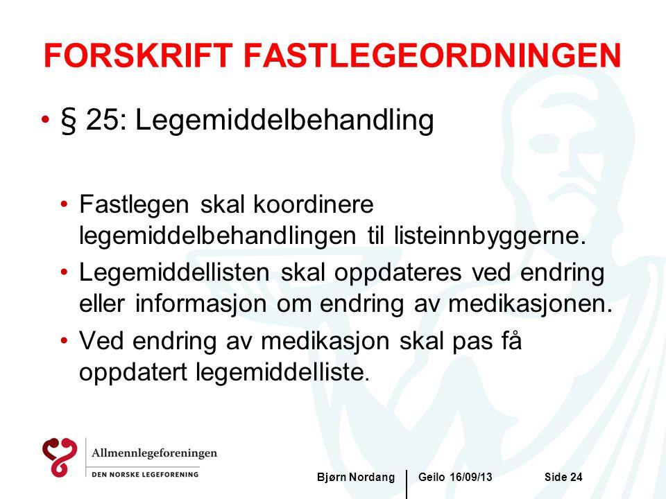 FORSKRIFT FASTLEGEORDNINGEN Geilo 16/09/13Bjørn NordangSide 24 •§ 25: Legemiddelbehandling •Fastlegen skal koordinere legemiddelbehandlingen til liste