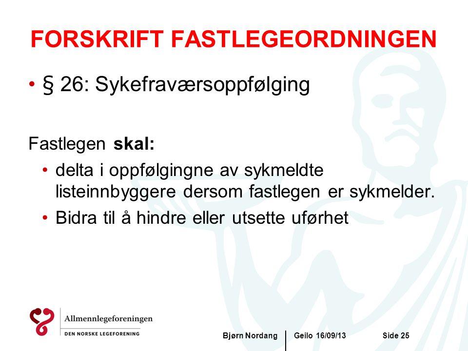 FORSKRIFT FASTLEGEORDNINGEN Geilo 16/09/13Bjørn NordangSide 25 •§ 26: Sykefraværsoppfølging Fastlegen skal: •delta i oppfølgingne av sykmeldte listein