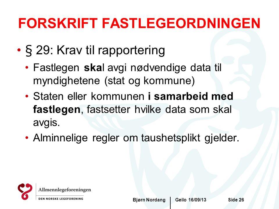 FORSKRIFT FASTLEGEORDNINGEN Geilo 16/09/13Bjørn NordangSide 26 •§ 29: Krav til rapportering •Fastlegen skal avgi nødvendige data til myndighetene (sta