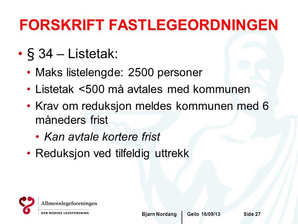 FORSKRIFT FASTLEGEORDNINGEN Geilo 16/09/13Bjørn NordangSide 27 •§ 34 – Listetak: •Maks listelengde: 2500 personer •Listetak <500 må avtales med kommun