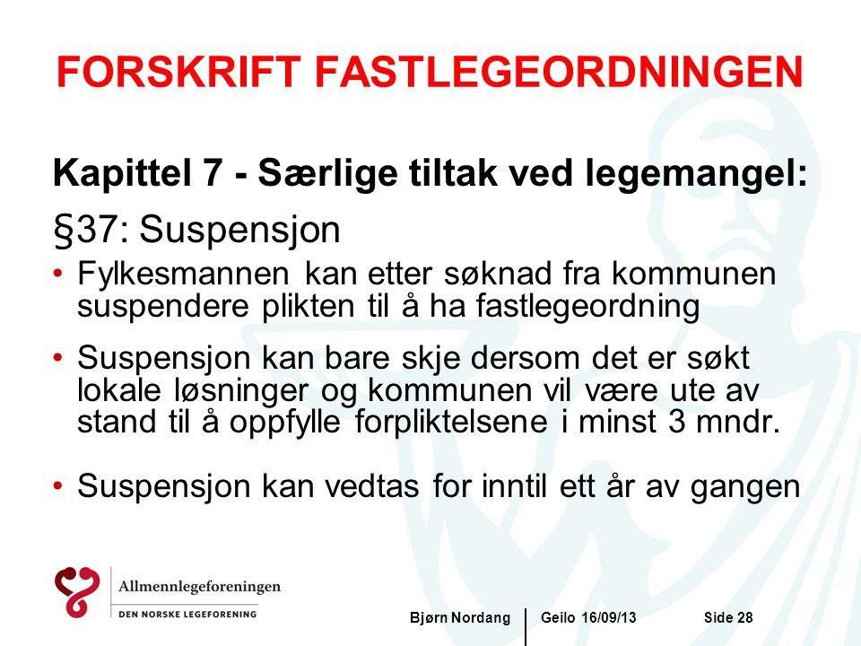 FORSKRIFT FASTLEGEORDNINGEN Geilo 16/09/13Bjørn NordangSide 28 Kapittel 7 - Særlige tiltak ved legemangel: §37: Suspensjon •Fylkesmannen kan etter søk