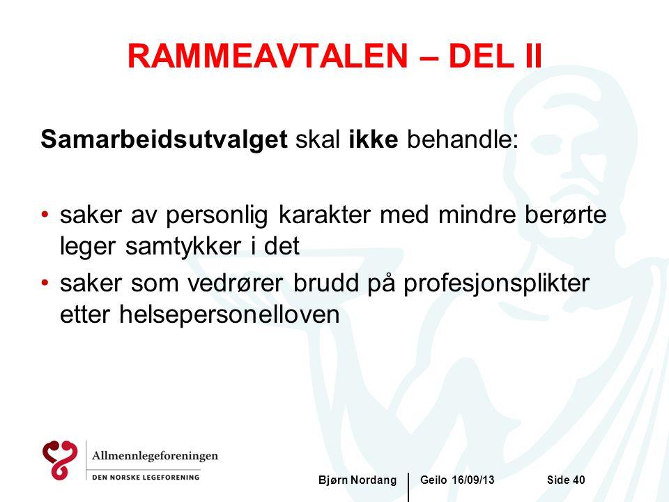RAMMEAVTALEN – DEL II Geilo 16/09/13Bjørn NordangSide 40 Samarbeidsutvalget skal ikke behandle: •saker av personlig karakter med mindre berørte leger
