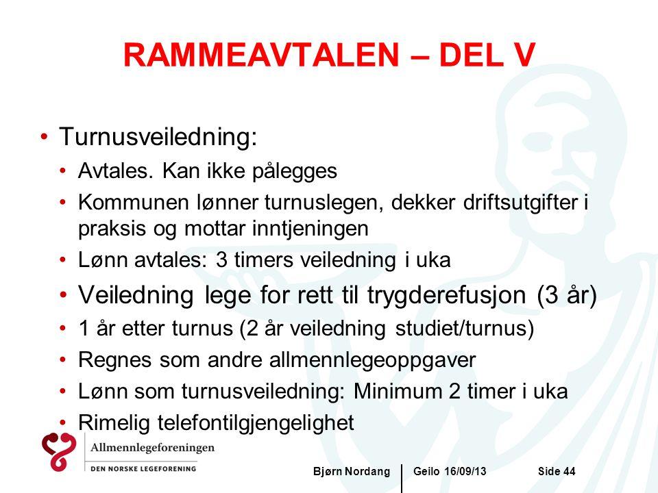 RAMMEAVTALEN – DEL V Geilo 16/09/13Bjørn NordangSide 44 •Turnusveiledning: •Avtales. Kan ikke pålegges •Kommunen lønner turnuslegen, dekker driftsutgi