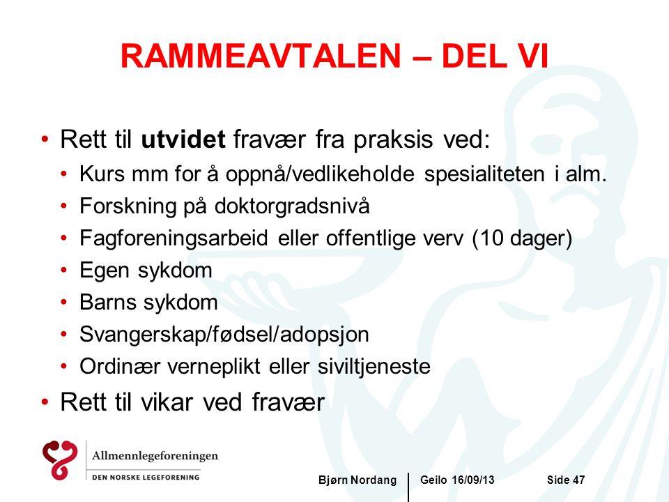 RAMMEAVTALEN – DEL VI Geilo 16/09/13Bjørn NordangSide 47 •Rett til utvidet fravær fra praksis ved: •Kurs mm for å oppnå/vedlikeholde spesialiteten i a