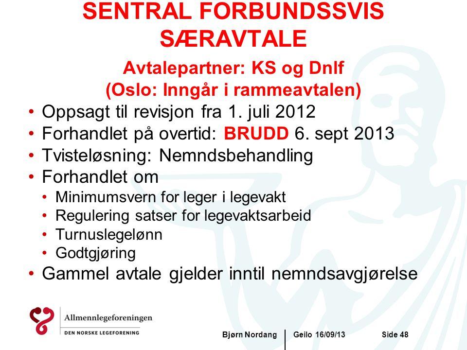 SENTRAL FORBUNDSSVIS SÆRAVTALE Geilo 16/09/13Bjørn NordangSide 48 Avtalepartner: KS og Dnlf (Oslo: Inngår i rammeavtalen) •Oppsagt til revisjon fra 1.