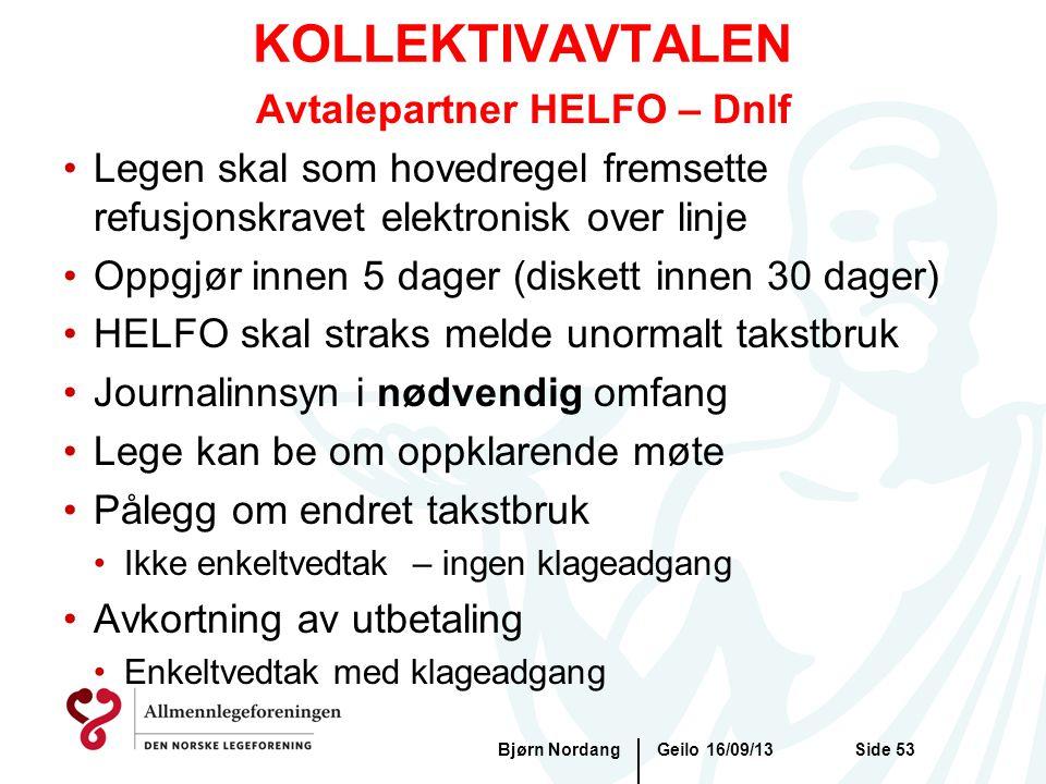 KOLLEKTIVAVTALEN Geilo 16/09/13Bjørn NordangSide 53 Avtalepartner HELFO – Dnlf •Legen skal som hovedregel fremsette refusjonskravet elektronisk over l