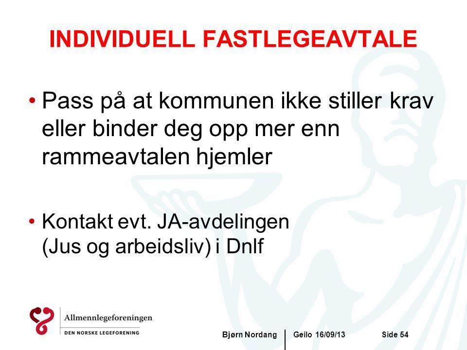 INDIVIDUELL FASTLEGEAVTALE Geilo 16/09/13Bjørn NordangSide 54 •Pass på at kommunen ikke stiller krav eller binder deg opp mer enn rammeavtalen hjemler