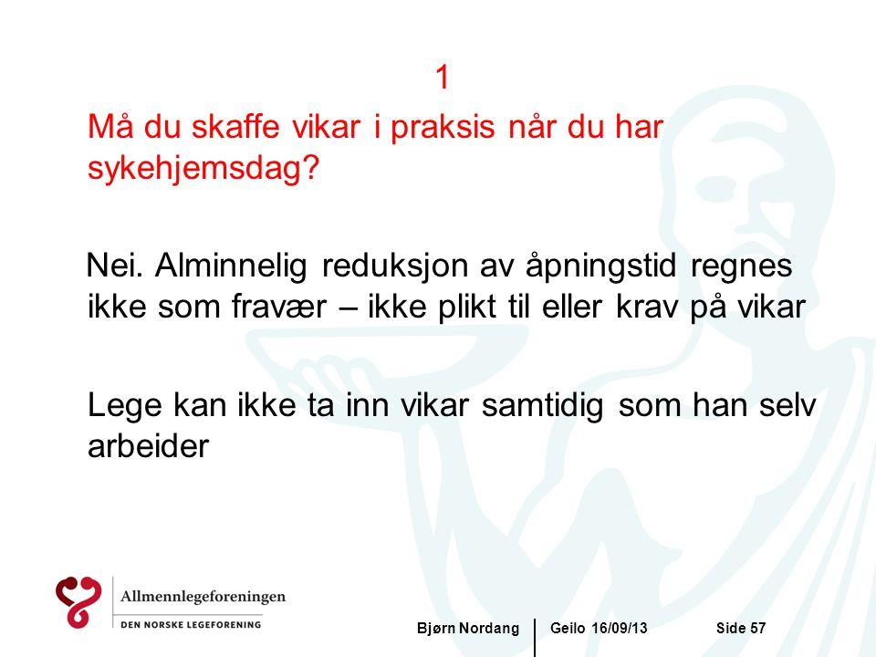 Geilo 16/09/13Bjørn NordangSide 57 1 Må du skaffe vikar i praksis når du har sykehjemsdag? Nei. Alminnelig reduksjon av åpningstid regnes ikke som fra