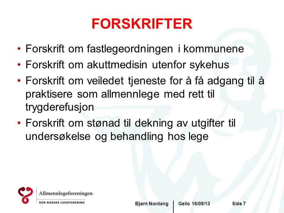 FORSKRIFTER Geilo 16/09/13Bjørn NordangSide 7 •Forskrift om fastlegeordningen i kommunene •Forskrift om akuttmedisin utenfor sykehus •Forskrift om vei