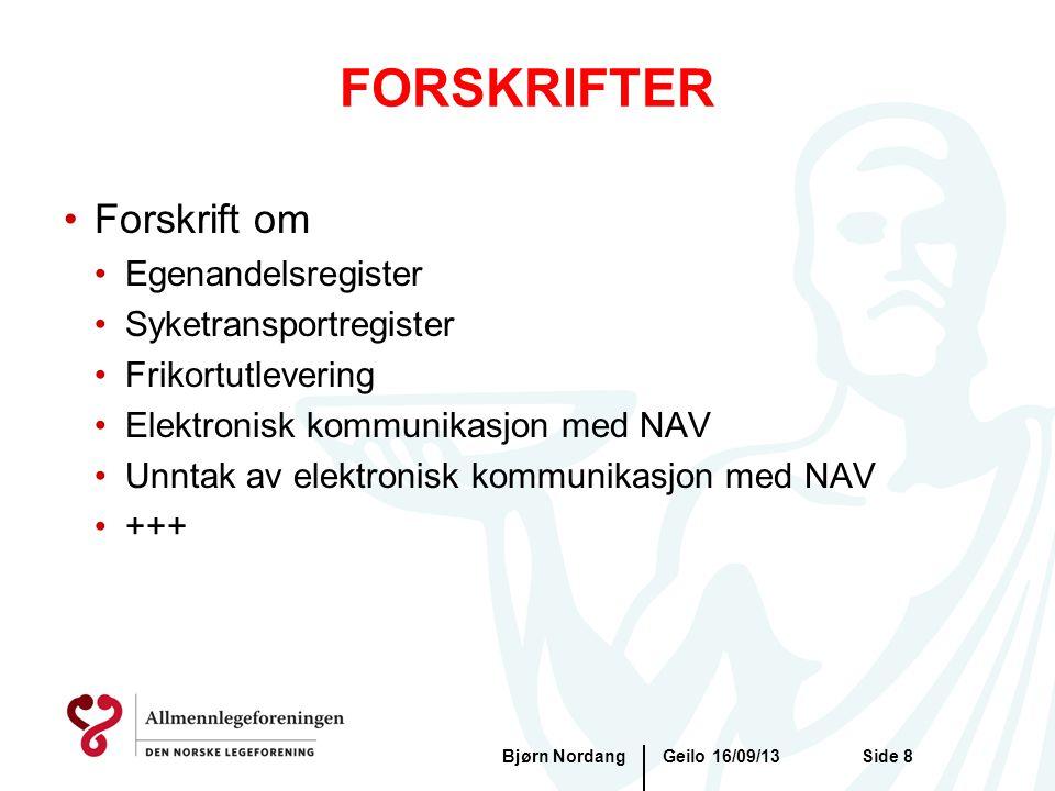 FORSKRIFTER Geilo 16/09/13Bjørn NordangSide 8 •Forskrift om •Egenandelsregister •Syketransportregister •Frikortutlevering •Elektronisk kommunikasjon m