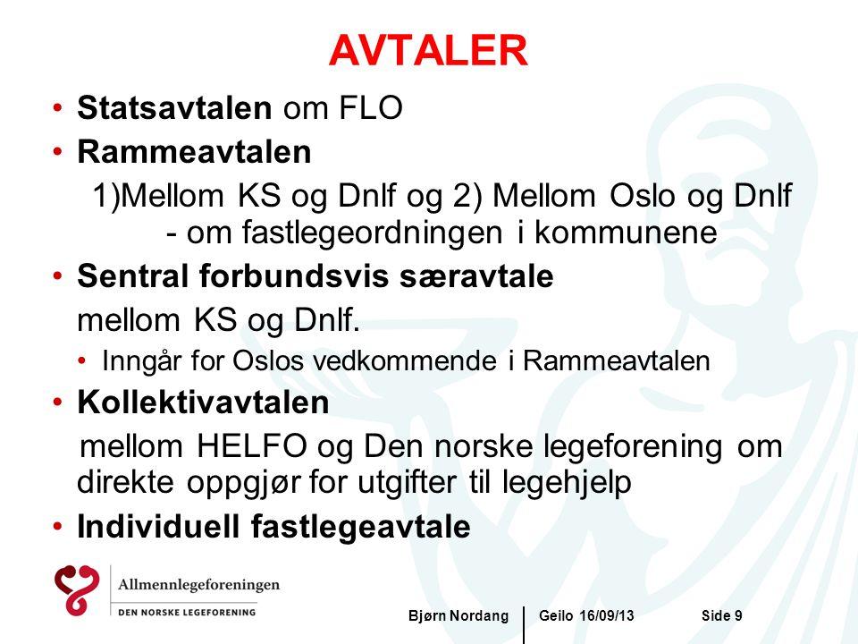 AVTALER Geilo 16/09/13Bjørn NordangSide 9 •Statsavtalen om FLO •Rammeavtalen 1)Mellom KS og Dnlf og 2) Mellom Oslo og Dnlf - om fastlegeordningen i ko