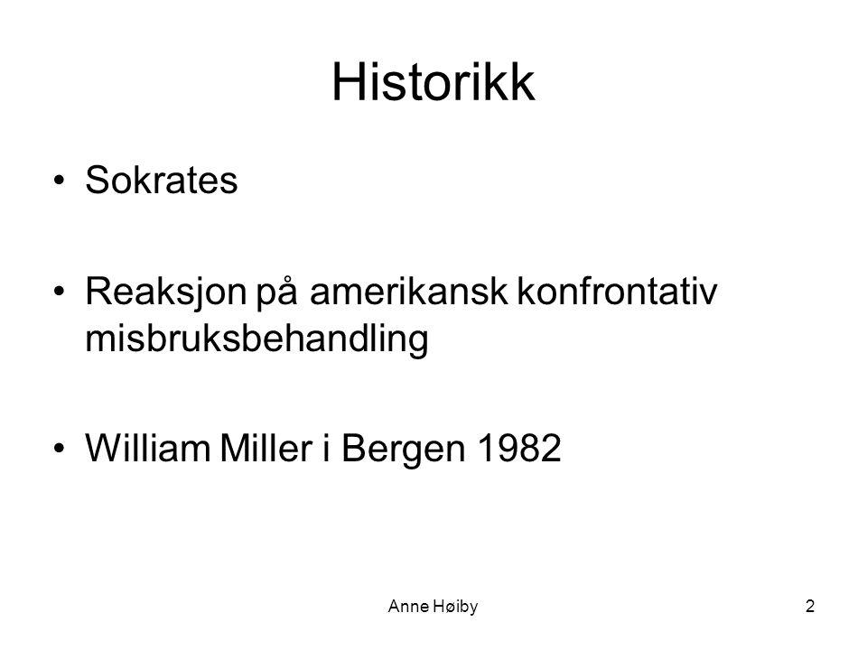 Anne Høiby Historikk •Sokrates •Reaksjon på amerikansk konfrontativ misbruksbehandling •William Miller i Bergen 1982 2