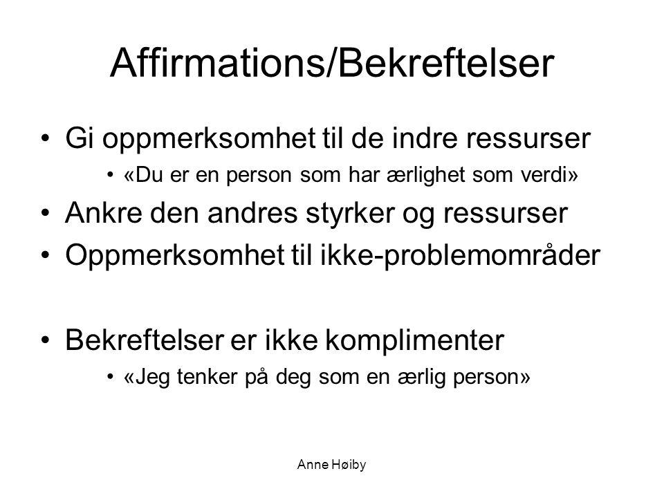 Affirmations/Bekreftelser •Gi oppmerksomhet til de indre ressurser •«Du er en person som har ærlighet som verdi» •Ankre den andres styrker og ressurser •Oppmerksomhet til ikke-problemområder •Bekreftelser er ikke komplimenter •«Jeg tenker på deg som en ærlig person» Anne Høiby