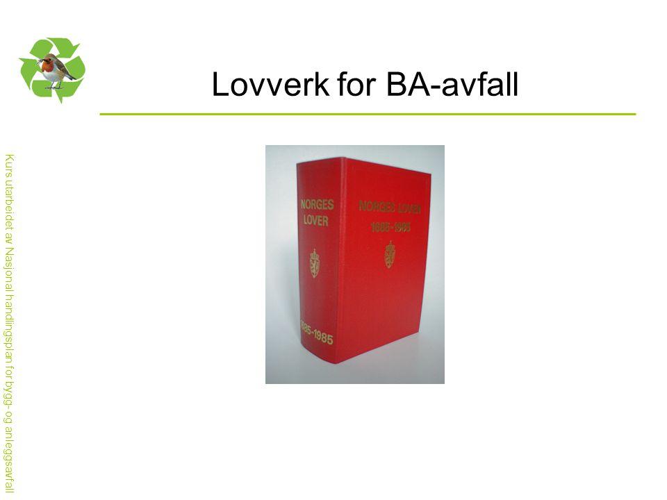 Kurs utarbeidet av Nasjonal handlingsplan for bygg- og anleggsavfall Lovverk for BA-avfall