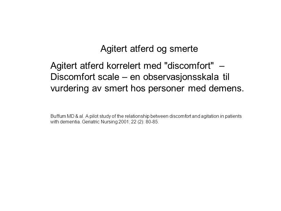 Agitert atferd og smerte Agitert atferd korrelert med discomfort – Discomfort scale – en observasjonsskala til vurdering av smert hos personer med demens.