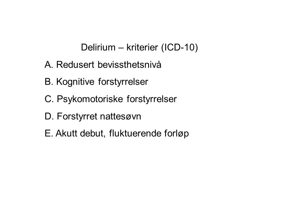 Delirium – kriterier (ICD-10) A.Redusert bevissthetsnivå B.