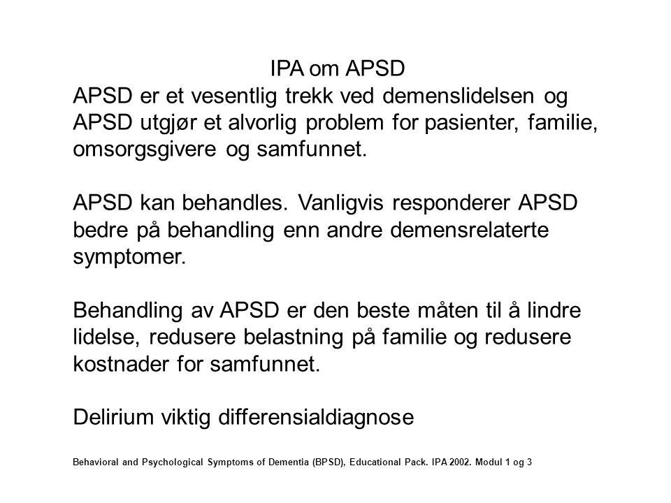 IPA om APSD APSD er et vesentlig trekk ved demenslidelsen og APSD utgjør et alvorlig problem for pasienter, familie, omsorgsgivere og samfunnet.