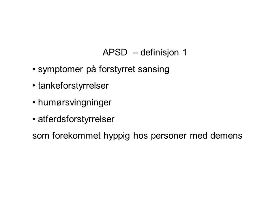 APSD – definisjon 1 • symptomer på forstyrret sansing • tankeforstyrrelser • humørsvingninger • atferdsforstyrrelser som forekommet hyppig hos personer med demens
