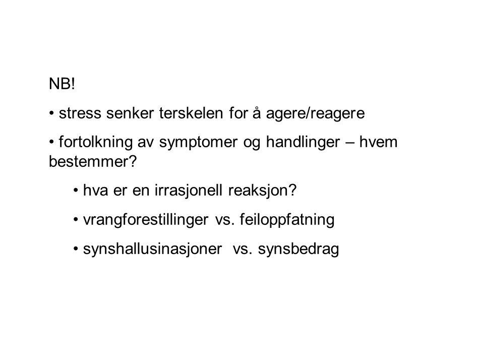 NB! • stress senker terskelen for å agere/reagere • fortolkning av symptomer og handlinger – hvem bestemmer? • hva er en irrasjonell reaksjon? • vrang