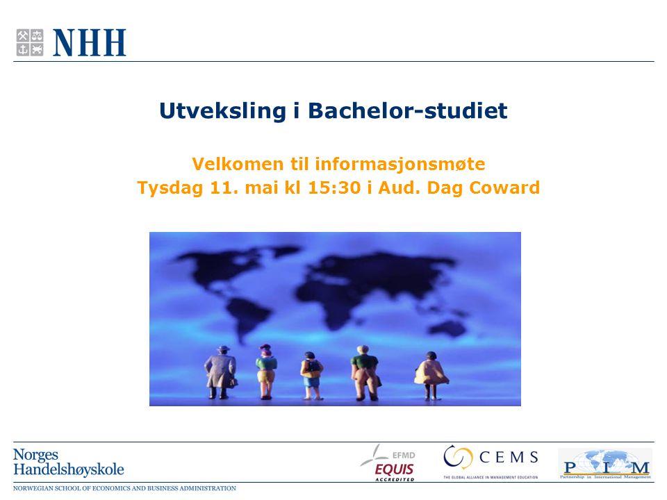 Utveksling i Bachelor-studiet Velkomen til informasjonsmøte Tysdag 11. mai kl 15:30 i Aud. Dag Coward