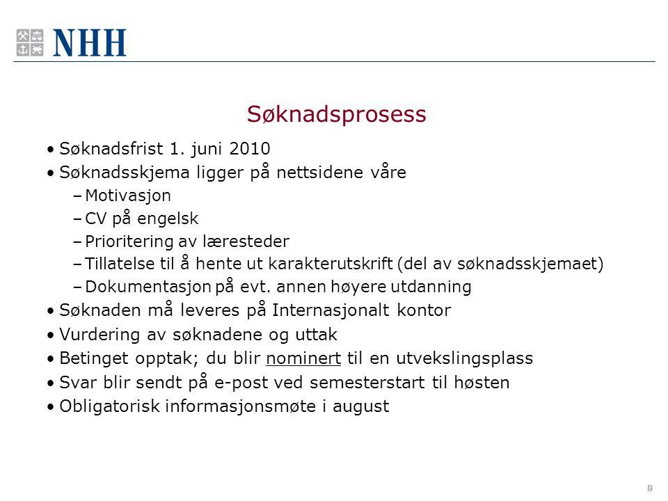 9 Helhetsvurdering basert på •Karakterer •Motivasjon •Utenomfaglig engasjement Språkkunnskaper •For fransk-, tysk- og spanskspråklige læresteder kreves to moduler i valgfaget på NHH eller tilsvarende (med visse unntak) Uttakskriterier