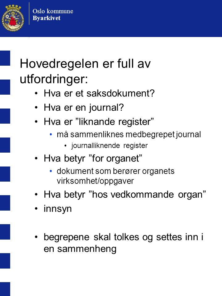 Oslo kommune Byarkivet Hovedregelen er full av utfordringer: •Hva er et saksdokument.