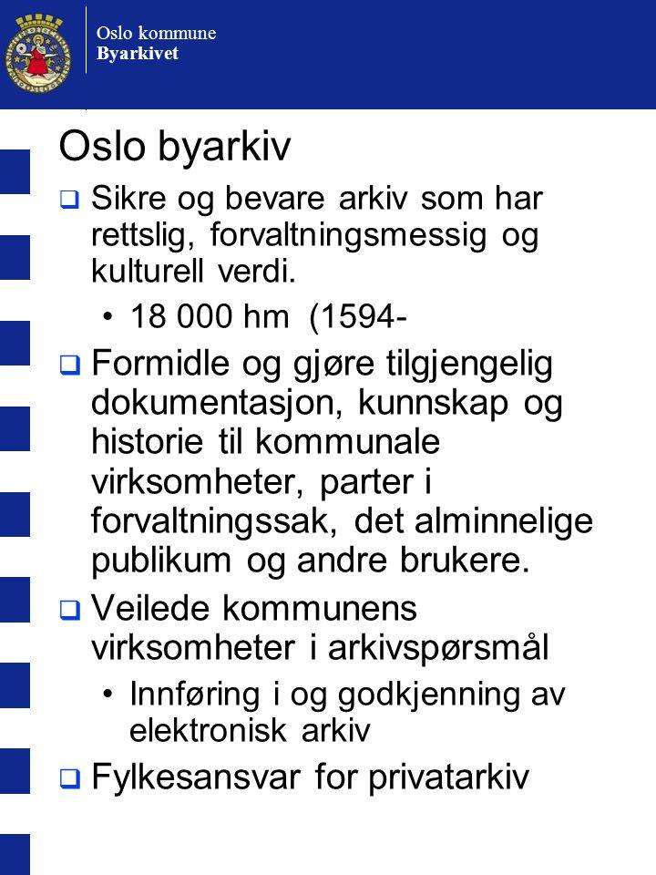 Oslo kommune Byarkivet Oslo byarkiv  Sikre og bevare arkiv som har rettslig, forvaltningsmessig og kulturell verdi.