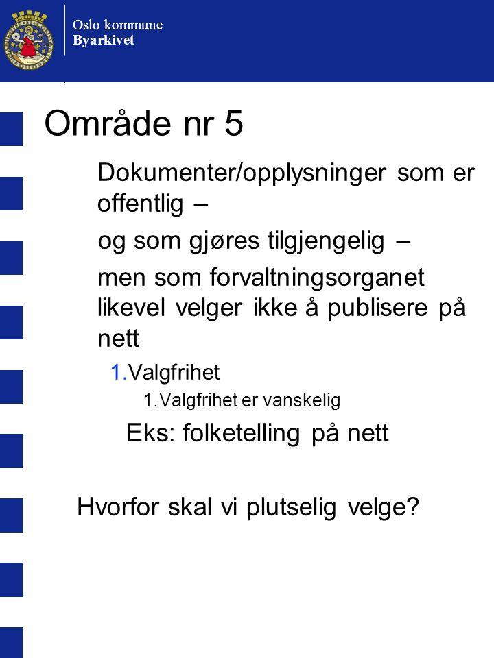 Oslo kommune Byarkivet Område nr 5 Dokumenter/opplysninger som er offentlig – og som gjøres tilgjengelig – men som forvaltningsorganet likevel velger ikke å publisere på nett 1.Valgfrihet 1.Valgfrihet er vanskelig Eks: folketelling på nett Hvorfor skal vi plutselig velge?