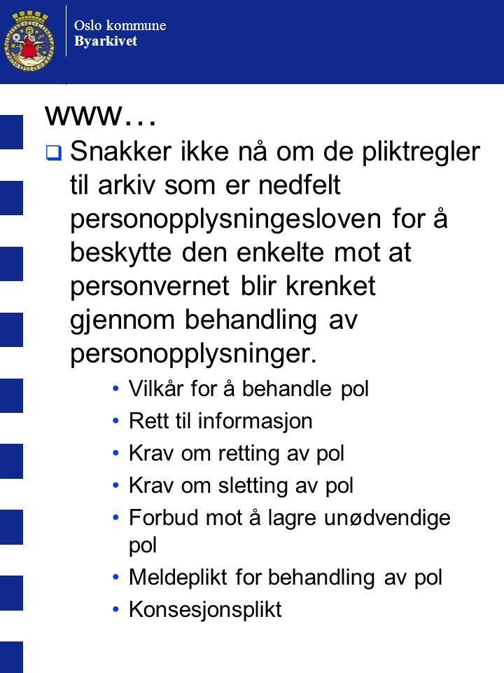 Oslo kommune Byarkivet www…  Snakker ikke nå om de pliktregler til arkiv som er nedfelt personopplysningesloven for å beskytte den enkelte mot at personvernet blir krenket gjennom behandling av personopplysninger.