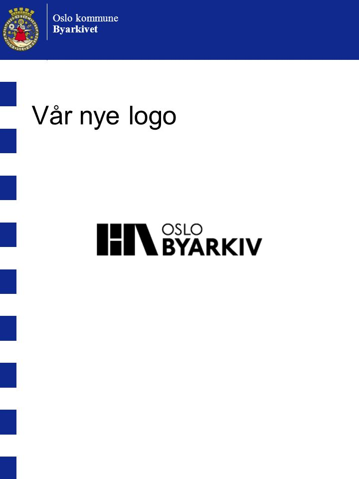 Oslo kommune Byarkivet Kan unntas:  Utvalgte dokumenter kan unntas: •Organinterne dokumenter •Interne dok utenfra for den interne saksførebuinga •.