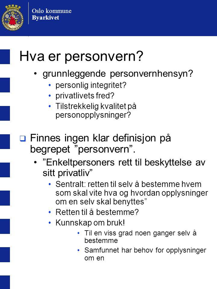 Oslo kommune Byarkivet Hva er personvern.•grunnleggende personvernhensyn.