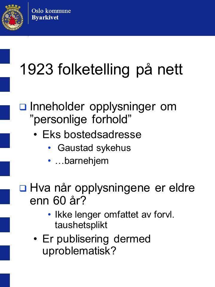 Oslo kommune Byarkivet 1923 folketelling på nett  Inneholder opplysninger om personlige forhold •Eks bostedsadresse • Gaustad sykehus •…barnehjem  Hva når opplysningene er eldre enn 60 år.