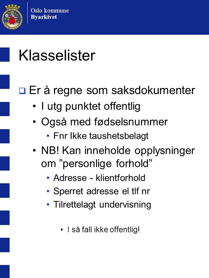 Oslo kommune Byarkivet Klasselister  Er å regne som saksdokumenter •I utg punktet offentlig •Også med fødselsnummer •Fnr Ikke taushetsbelagt •NB.
