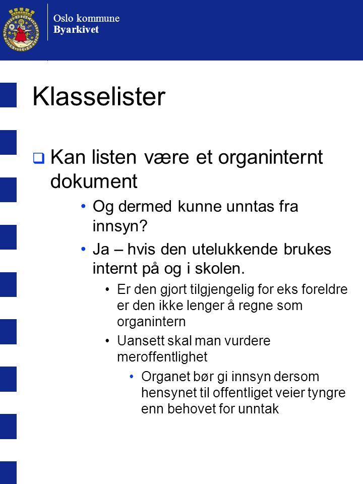 Oslo kommune Byarkivet Klasselister  Kan listen være et organinternt dokument •Og dermed kunne unntas fra innsyn.