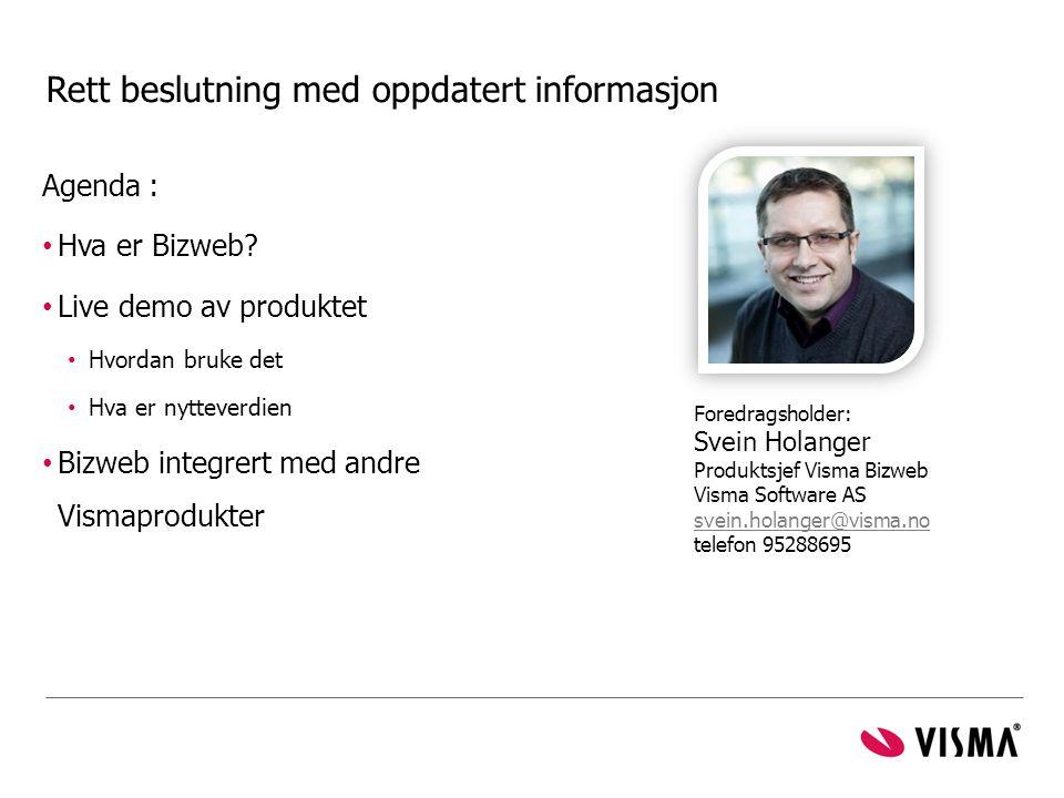 Rett beslutning med oppdatert informasjon Agenda : • Hva er Bizweb? • Live demo av produktet • Hvordan bruke det • Hva er nytteverdien • Bizweb integr