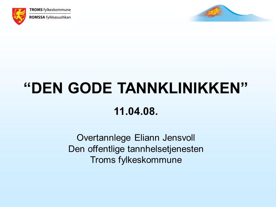 """""""DEN GODE TANNKLINIKKEN"""" 11.04.08. Overtannlege Eliann Jensvoll Den offentlige tannhelsetjenesten Troms fylkeskommune"""