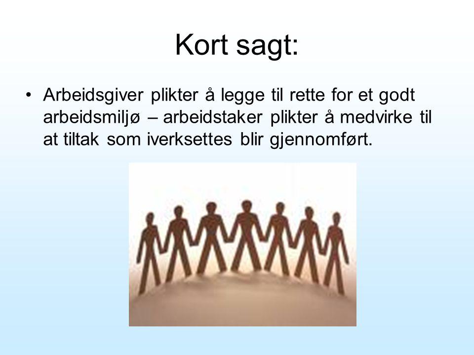 Kort sagt: •Arbeidsgiver plikter å legge til rette for et godt arbeidsmiljø – arbeidstaker plikter å medvirke til at tiltak som iverksettes blir gjenn