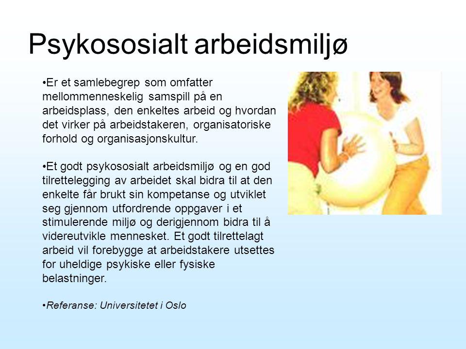 Psykososialt arbeidsmiljø •Er et samlebegrep som omfatter mellommenneskelig samspill på en arbeidsplass, den enkeltes arbeid og hvordan det virker på