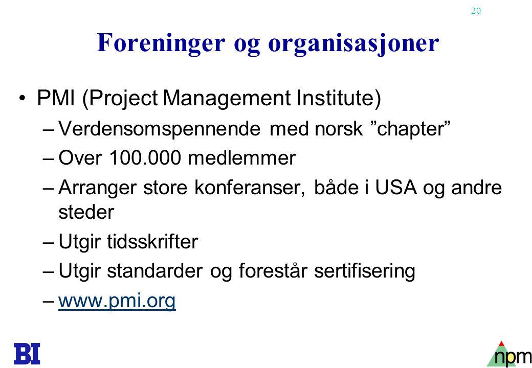 """20 Foreninger og organisasjoner •PMI (Project Management Institute) –Verdensomspennende med norsk """"chapter"""" –Over 100.000 medlemmer –Arranger store ko"""