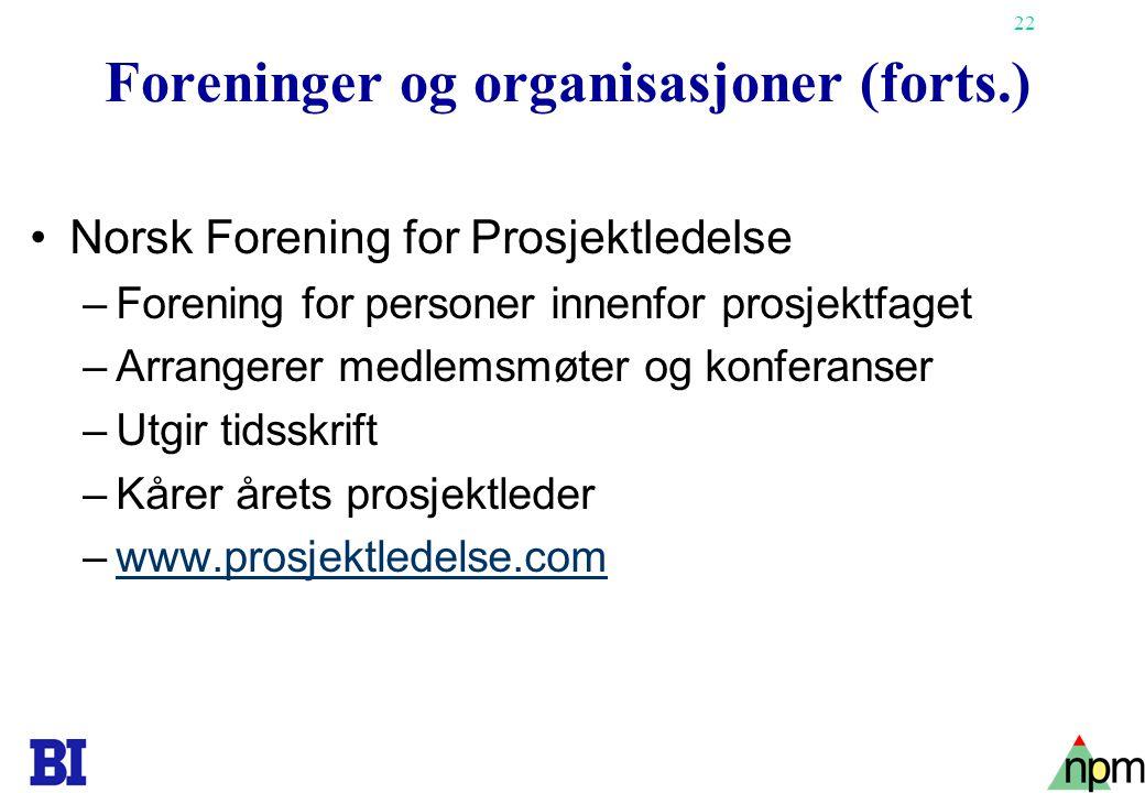 22 Foreninger og organisasjoner (forts.) •Norsk Forening for Prosjektledelse –Forening for personer innenfor prosjektfaget –Arrangerer medlemsmøter og