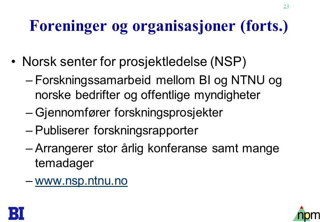 23 Foreninger og organisasjoner (forts.) •Norsk senter for prosjektledelse (NSP) –Forskningssamarbeid mellom BI og NTNU og norske bedrifter og offentl