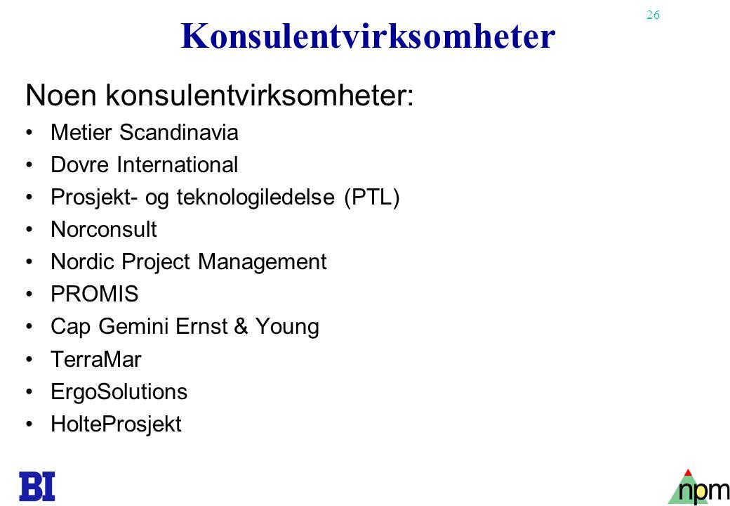 26 Konsulentvirksomheter Noen konsulentvirksomheter: •Metier Scandinavia •Dovre International •Prosjekt- og teknologiledelse (PTL) •Norconsult •Nordic