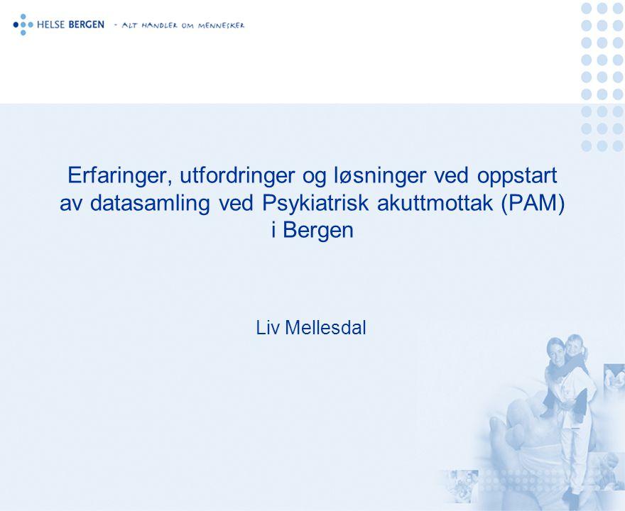 Erfaringer, utfordringer og løsninger ved oppstart av datasamling ved Psykiatrisk akuttmottak (PAM) i Bergen Liv Mellesdal