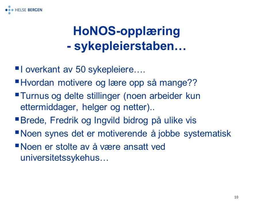 10 HoNOS-opplæring - sykepleierstaben…  I overkant av 50 sykepleiere….  Hvordan motivere og lære opp så mange??  Turnus og delte stillinger (noen a