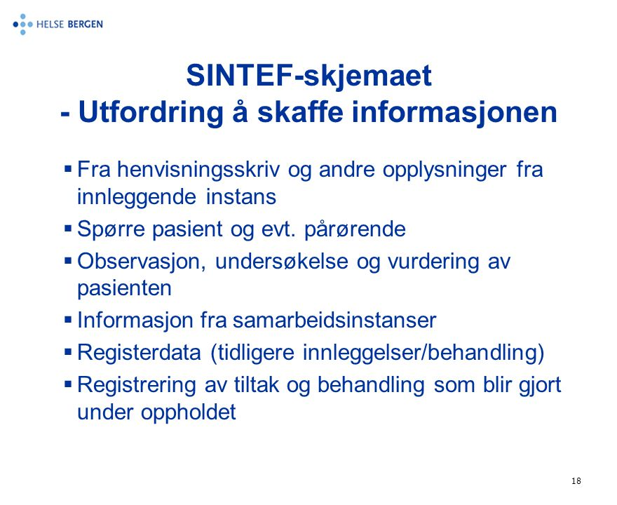 18 SINTEF-skjemaet - Utfordring å skaffe informasjonen  Fra henvisningsskriv og andre opplysninger fra innleggende instans  Spørre pasient og evt. p