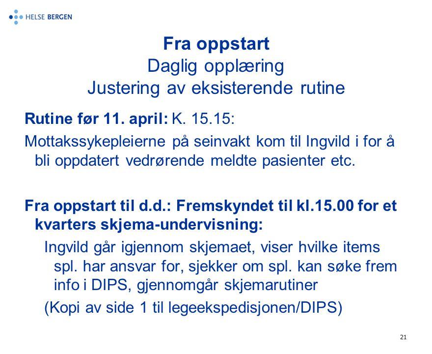 21 Fra oppstart Daglig opplæring Justering av eksisterende rutine Rutine før 11. april: K. 15.15: Mottakssykepleierne på seinvakt kom til Ingvild i fo