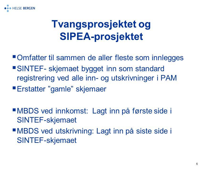 6 Tvangsprosjektet og SIPEA-prosjektet  Omfatter til sammen de aller fleste som innlegges  SINTEF- skjemaet bygget inn som standard registrering ved